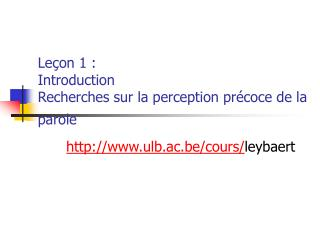 Le on 1 :  Introduction Recherches sur la perception pr coce de la parole