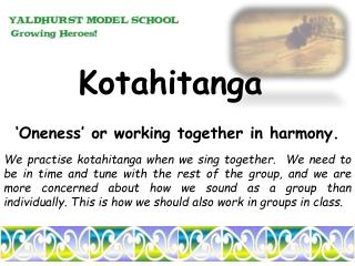 Kotahitanga 'Oneness'  or working together in  harmony.
