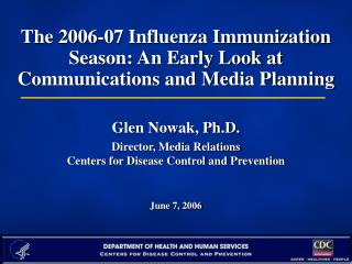 The 2006-07 Influenza Immunization Season: An Early Look at  Communications and Media PlanningGlen Nowak