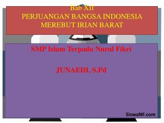 Bab XII PERJUANGAN BANGSA INDONESIA MEREBUT IRIAN BARAT