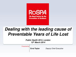 Dealing with the leading cause of Preventable Years of Life Lost  Public Health 2014, London