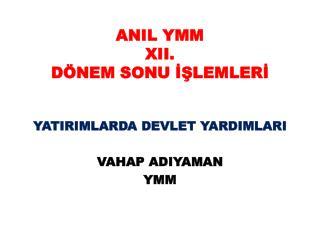 ANIL YMM  XII.  DÖNEM SONU İŞLEMLERİ