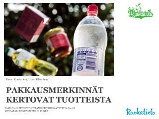 PAKKAUSMERKINNÄT KERTOVAT TUOTTEISTA