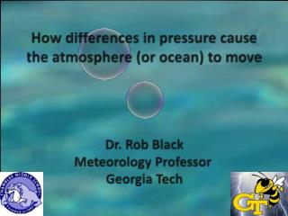 How  differences in pressure cause the atmosphere (or ocean) to move Dr.  Rob  Black