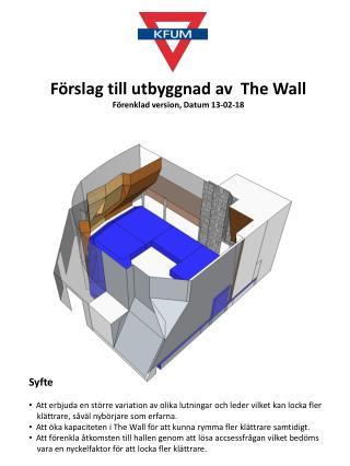 Förslag till utbyggnad av  The Wall Förenklad version, Datum 13-02-18