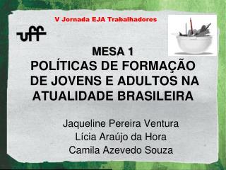 MESA 1 POL�TICAS DE FORMA��O  DE JOVENS E ADULTOS NA ATUALIDADE BRASILEIRA