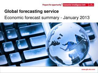 Global forecasting service Economic forecast summary - January 2013