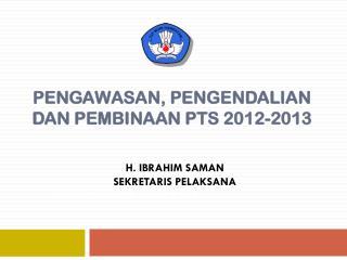 PENGAWASAN, PENGENDALIAN  dan  PEMBINAAN PTS 2012-2013