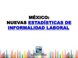 México : Nuevas  estadísticas de informalidad  laboral