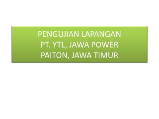 PENGUJIAN LAPANGAN PT. YTL, JAWA POWER PAITON, JAWA TIMUR