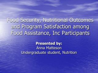 Presented by: Anna Matteson Undergraduate student, Nutrition