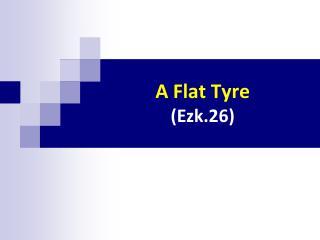A Flat  Tyre (Ezk.26)