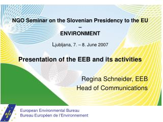 NGO Seminar on the Slovenian Presidency to the EU – ENVIRONMENT L jubljana, 7. – 8. June 2007