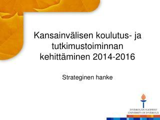 Kansainvälisen  koulutus- ja tutkimustoiminnan  kehittäminen 2014-2016