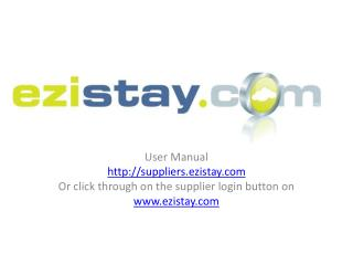 User Manual suppliers.ezistay Or click through on the supplier login button on