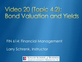 Video 20 (Topic 4.2): Bond Valuation and Yields