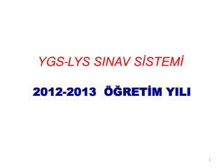 YGS-LYS SINAV SİSTEMİ 2012-2013  ÖĞRETİM YILI