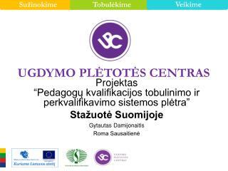 """Projektas  """"Pedagogų kvalifikacijos tobulinimo ir perkvalifikavimo sistemos plėtra"""""""