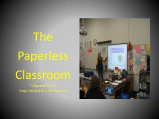 The  Paperless Classroom Yellowquill School Megan Sloik & Jennifer Adamson