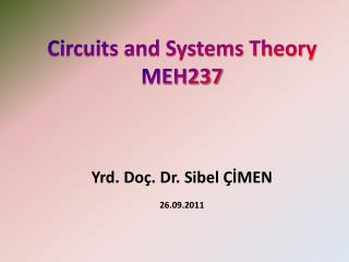 Circuits and Systems Theory MEH237  Yrd. Doç. Dr. Sibel ÇİMEN 26.09.2011