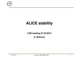 ALICE stability LEB meeting 21.03.2012 A. Behrens