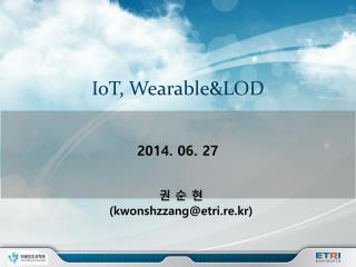 IoT ,  Wearable&LOD
