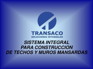 SISTEMA INTEGRAL  PARA CONSTRUCCION   DE TECHOS Y MUROS MANSARDAS