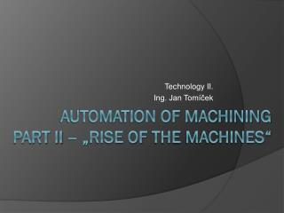 "Automation of machining part II – "" rise of the machines """