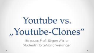 Youtube  vs. � Youtube-Clones �