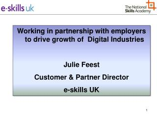 Working in partnership with employers to drive growth of  Digital Industries Julie  Feest