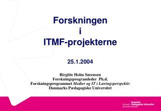 Forskningen  i  ITMF-projekterne 25.1.2004