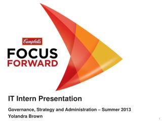 IT Intern Presentation Governance, Strategy and Administration � Summer 2013 Yolandra Brown