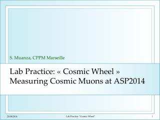 Lab Practice: «Cosmic Wheel» Measuring Cosmic Muons at ASP2014