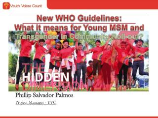 New WHO Guidelines:  What it means for Young MSM and  Transgender in Community Roll-out?