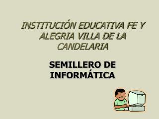 INSTITUCIÓN EDUCATIVA FE Y ALEGRIA VILLA DE LA CANDELARIA