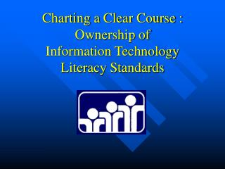 Charting a Clear Course : Ownership of  Information Technology Literacy Standards