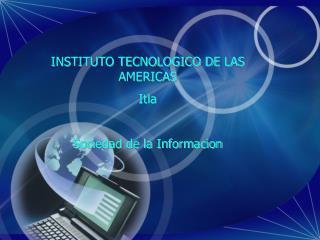 INSTITUTO TECNOLOGICO DE LAS AMERICAS Itla Sociedad de la Informacion