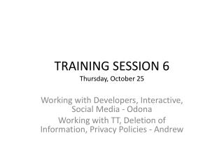 TRAINING  SESSION 6 Thursday, October 25