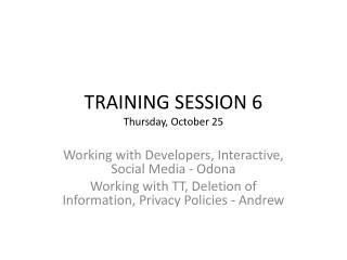TRAINING  SESSION 6 Thursday, October 25