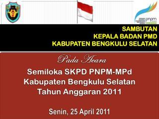 Pada Acara Semiloka  SKPD PNPM- MPd Kabupaten  Bengkulu Selatan Tahun Anggaran  2011