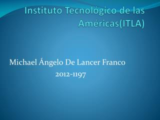 Instituto Tecnol�gico de las Am�ricas(ITLA)