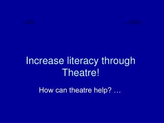 Increase literacy through Theatre!