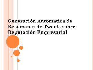 Generación Automática de Resúmenes de Tweets sobre Reputación Empresarial