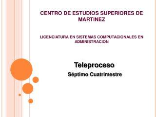 CENTRO DE ESTUDIOS SUPERIORES DE MARTINEZ