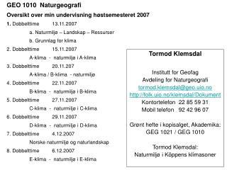Tormod Klemsdal Institutt for Geofag Avdeling for Naturgeografi tormod.klemsdal@geo.uio.no