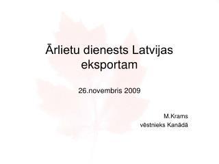 Ārlietu dienests Latvijas eksportam 26.novembris 2009
