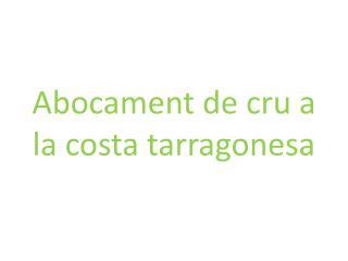 Abocament de cru a la costa tarragonesa