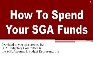Provided to you as a service by: SGA Budgetary Committee & the SGA Account & Budget Representative