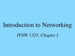 Introduction to Networking ITNW 1325, Chapter I