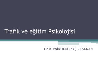 Trafik ve eğitim Psikolojisi
